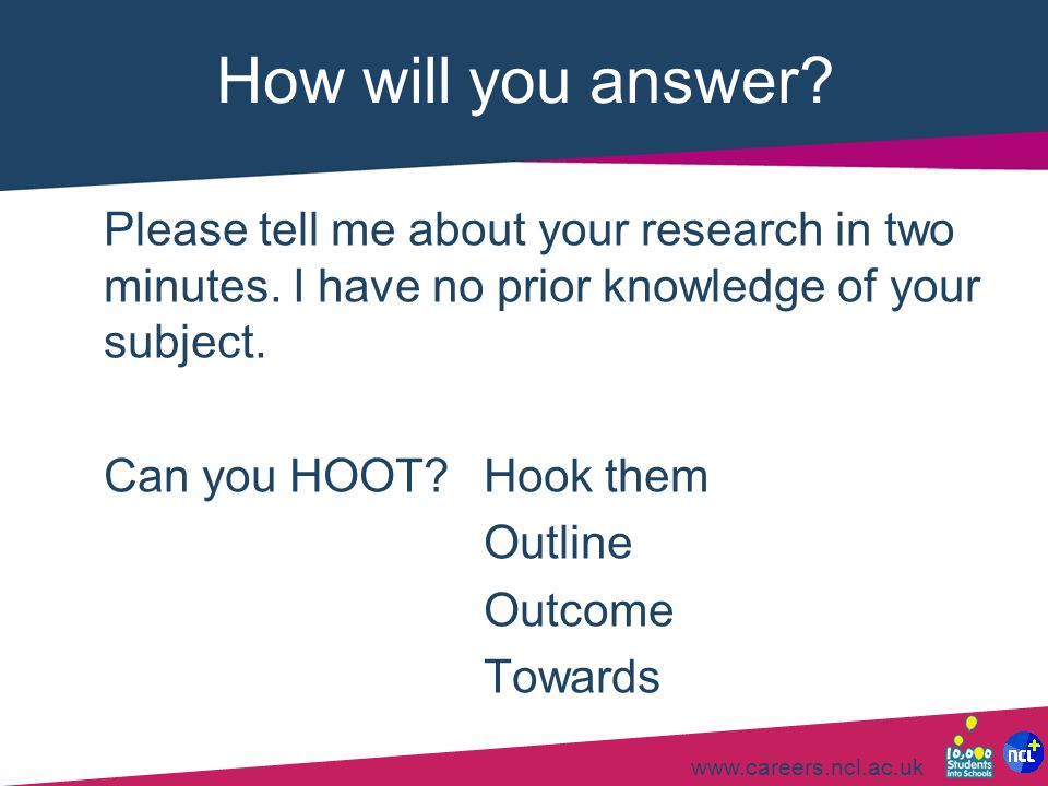 How will you answer Please tell me about your research in two minutes. I have no prior knowledge of your subject.