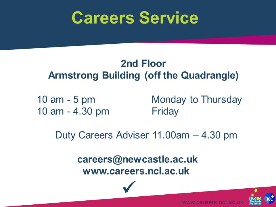 Careers Service 2nd Floor Armstrong Building (off the Quadrangle)