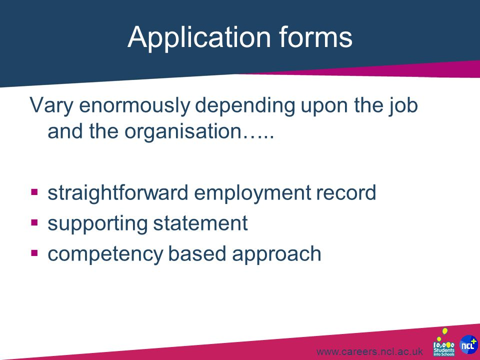Application forms Vary enormously depending upon the job and the organisation….. straightforward employment record.