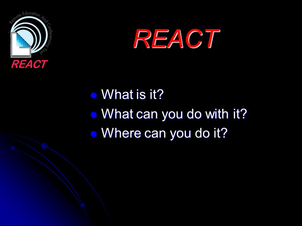 REACT What is it What can you do with it Where can you do it