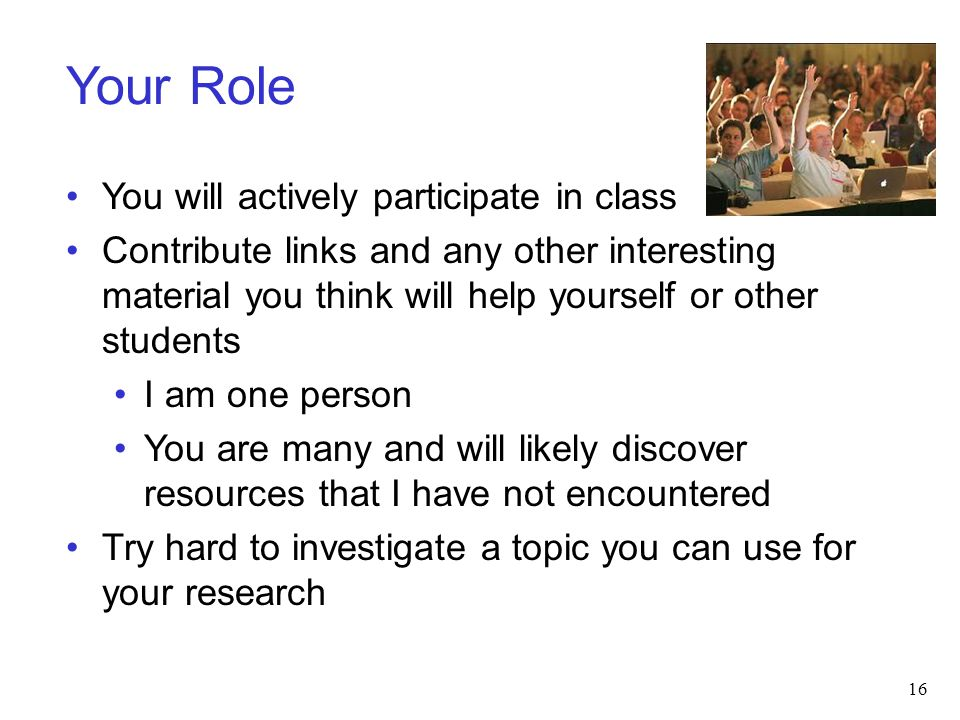 Your Role You will actively participate in class