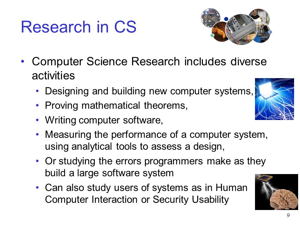 Research in CS Computer Science Research includes diverse activities