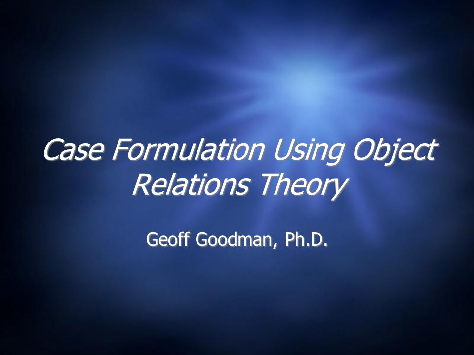 object relations case formulation Mcwilliams n (1999) psychoanalytic case formulation, new york: the   kernberg, o (1995) psychoanalytic object relations theories, in psychoanalysis:  the.