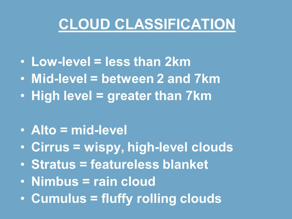 CLOUD CLASSIFICATION Low-level = less than 2km