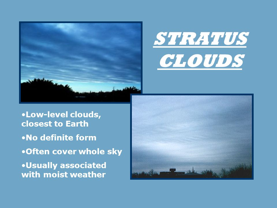 STRATUS CLOUDS Low-level clouds, closest to Earth No definite form