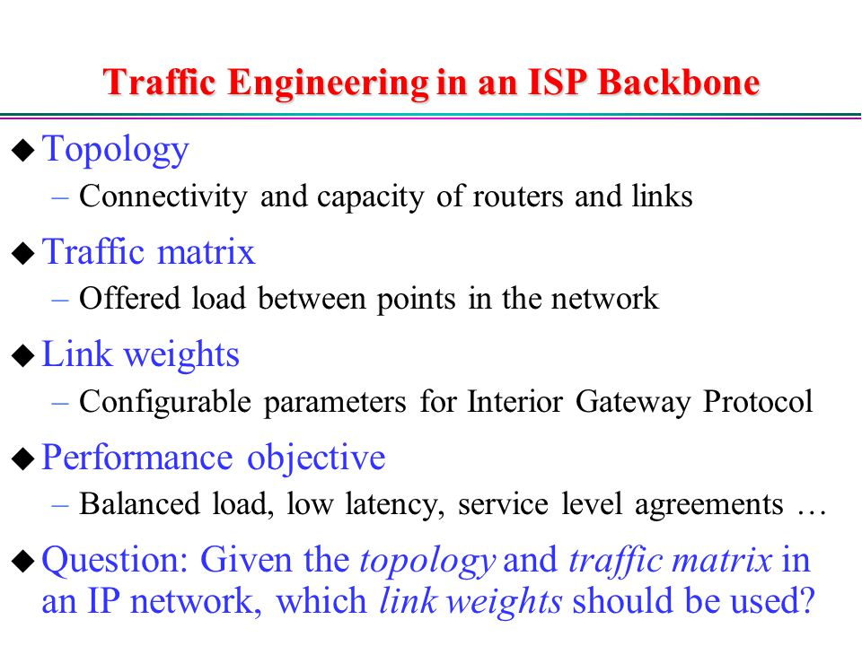 Traffic Engineering in an ISP Backbone