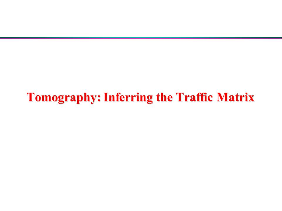 Tomography: Inferring the Traffic Matrix