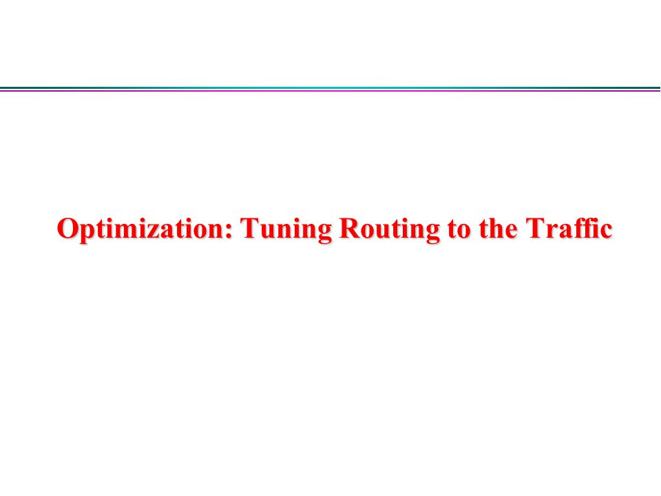 Optimization: Tuning Routing to the Traffic