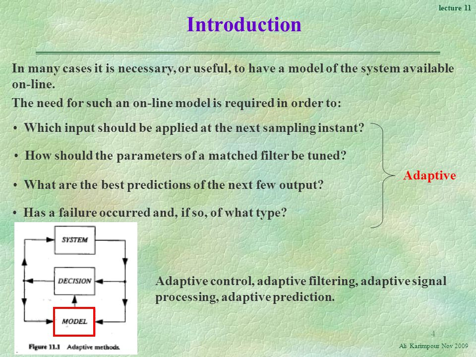 Introduction In many cases it is necessary, or useful, to have a model of the system available on-line.