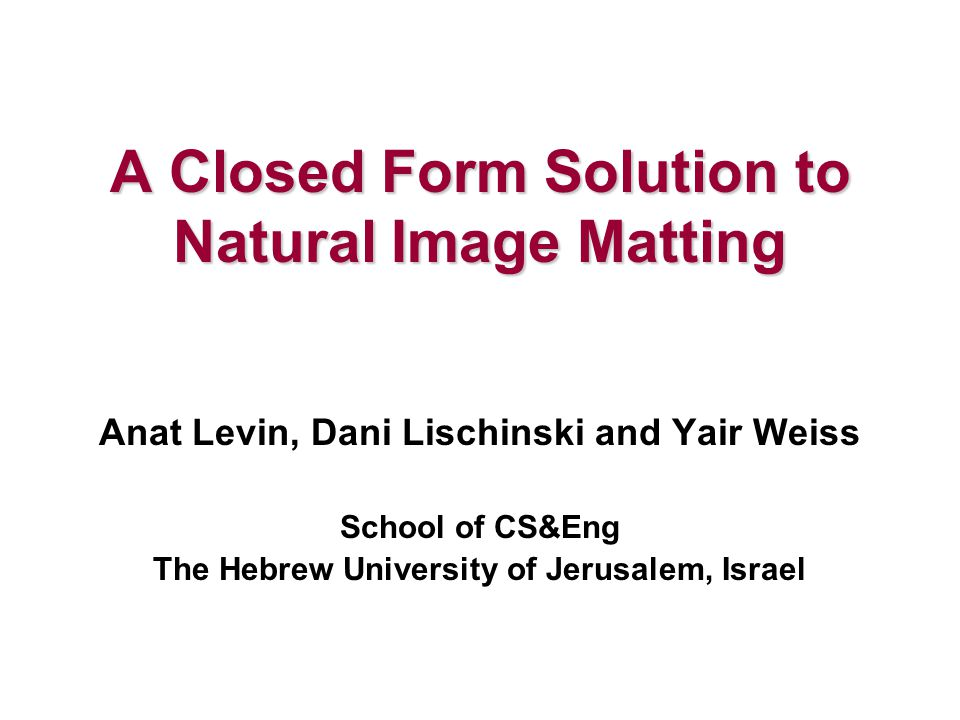 A Closed Form Solution to Natural Image Matting - ppt video online ...