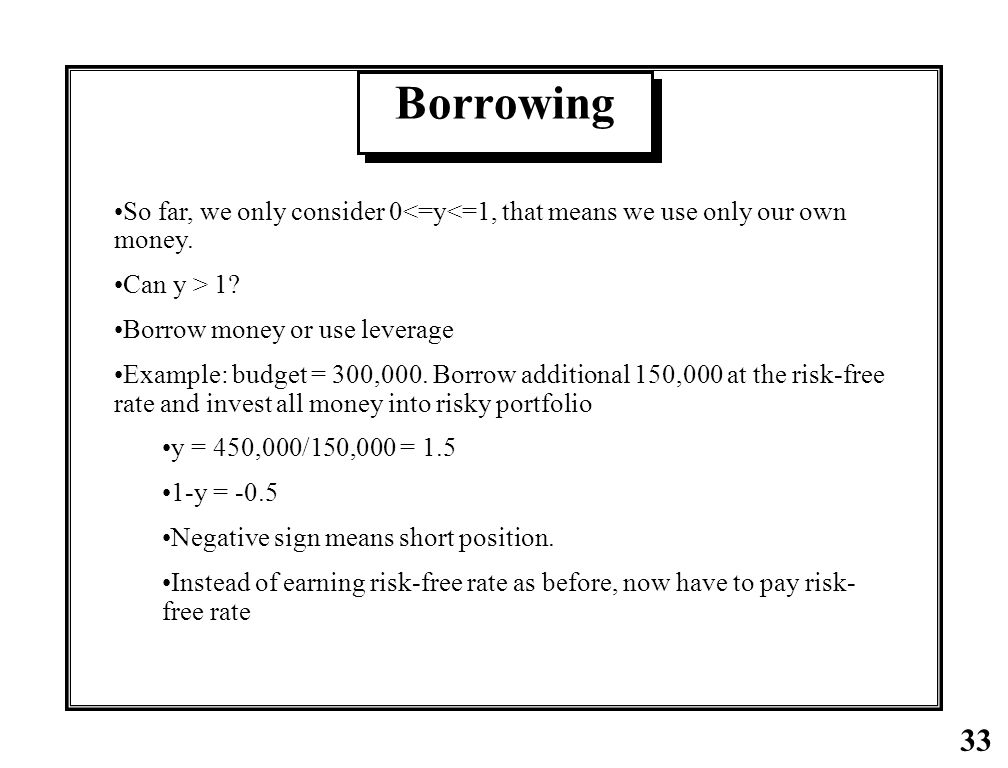 Borrowing So far, we only consider 0<=y<=1, that means we use only our own money. Can y > 1 Borrow money or use leverage.