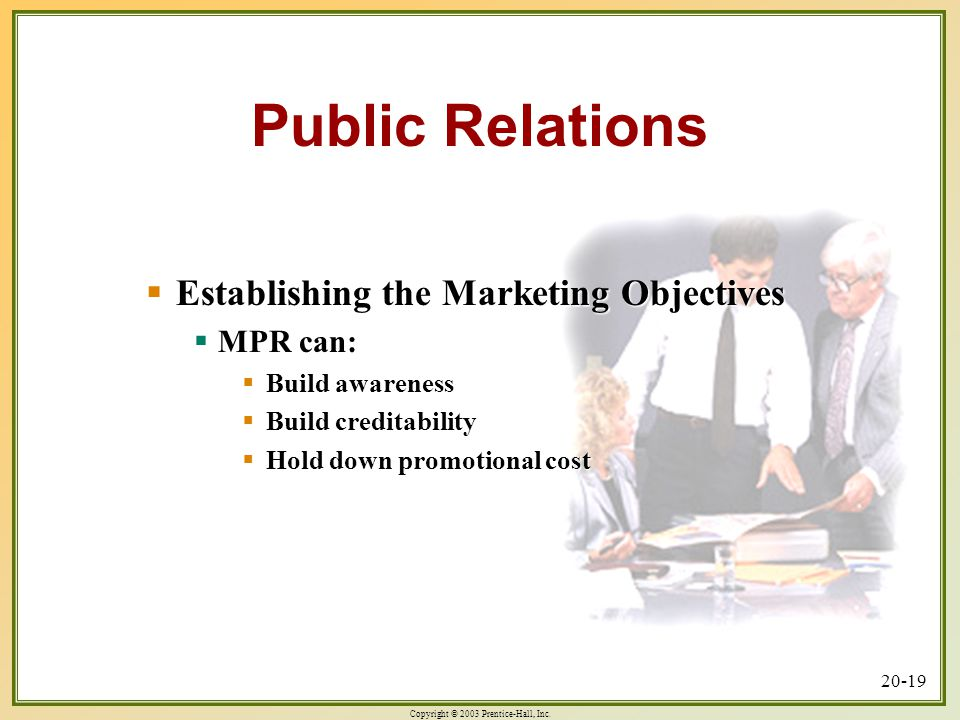 Public Relations Establishing the Marketing Objectives MPR can: