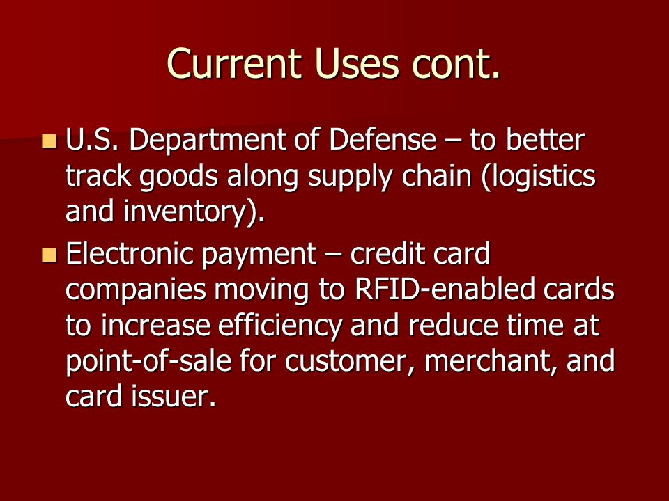 Current Uses cont. U.S. Department of Defense – to better track goods along supply chain (logistics and inventory).