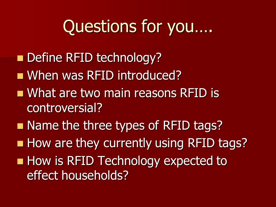 Questions for you…. Define RFID technology When was RFID introduced