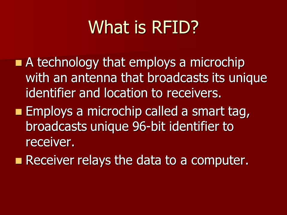 What is RFID A technology that employs a microchip with an antenna that broadcasts its unique identifier and location to receivers.
