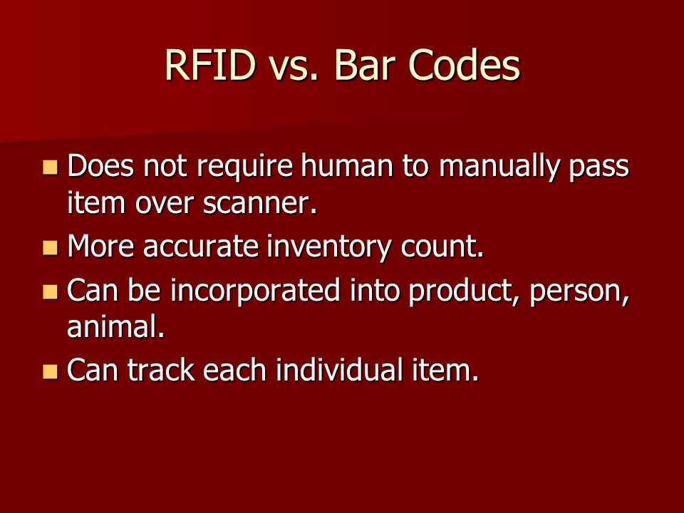 RFID vs. Bar Codes Does not require human to manually pass item over scanner. More accurate inventory count.