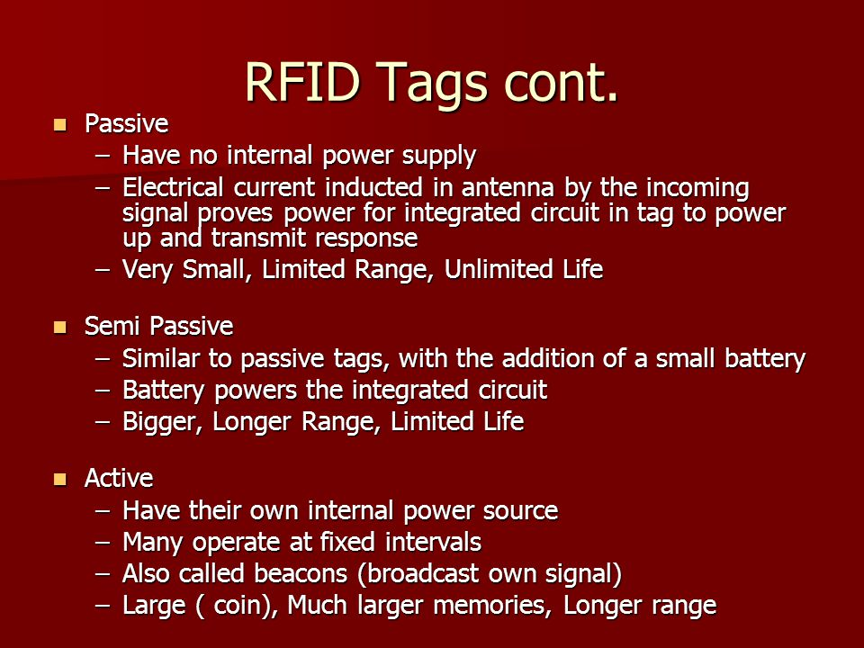 RFID Tags cont. Passive Have no internal power supply