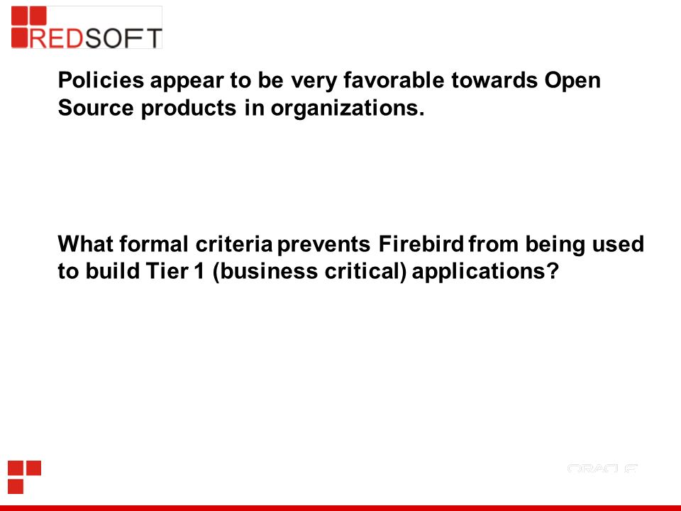 Policies appear to be very favorable towards Open Source products in organizations. What formal criteria prevents Firebird from being used to build Tier 1 (business critical) applications