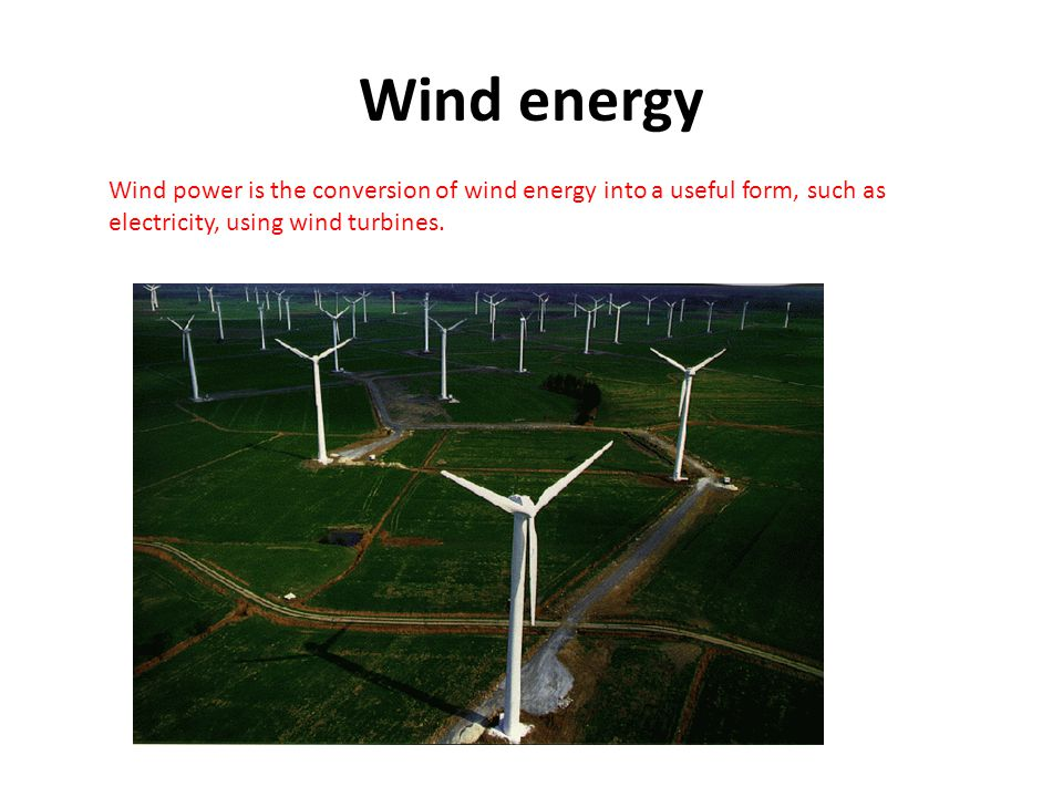 Wind energy Wind power is the conversion of wind energy into a useful form, such as electricity, using wind turbines.
