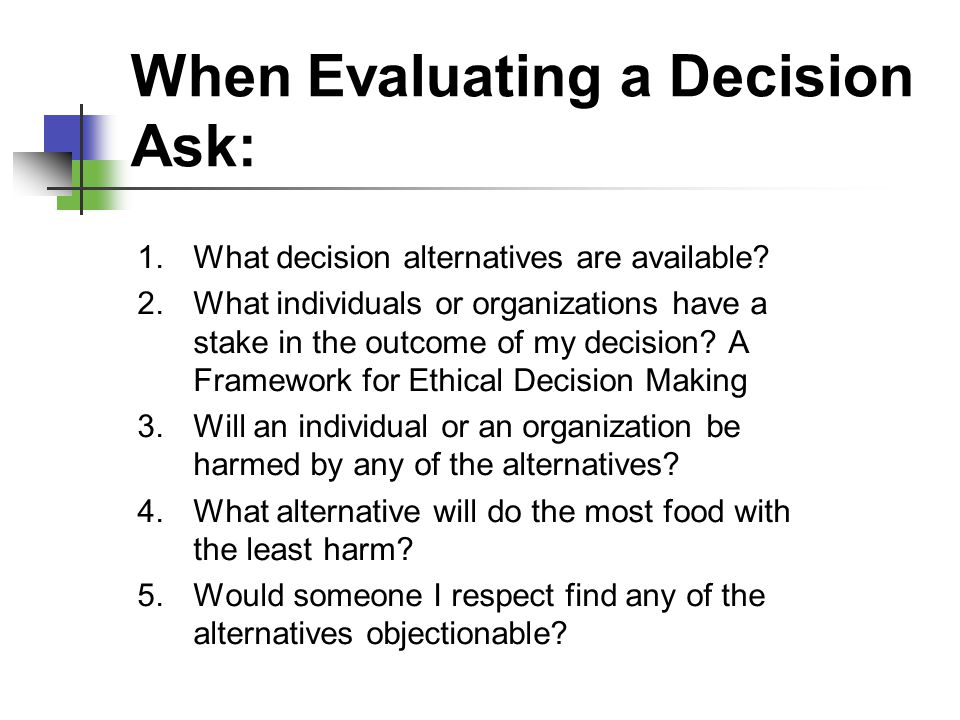 When Evaluating a Decision Ask: