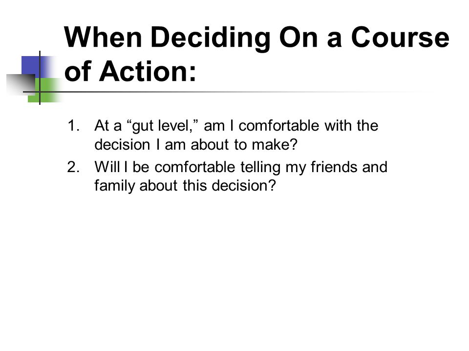 When Deciding On a Course of Action: