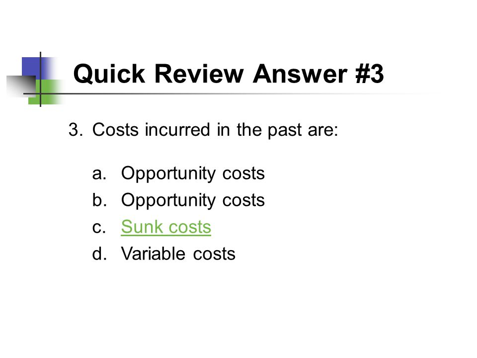 Quick Review Answer #3 Costs incurred in the past are: