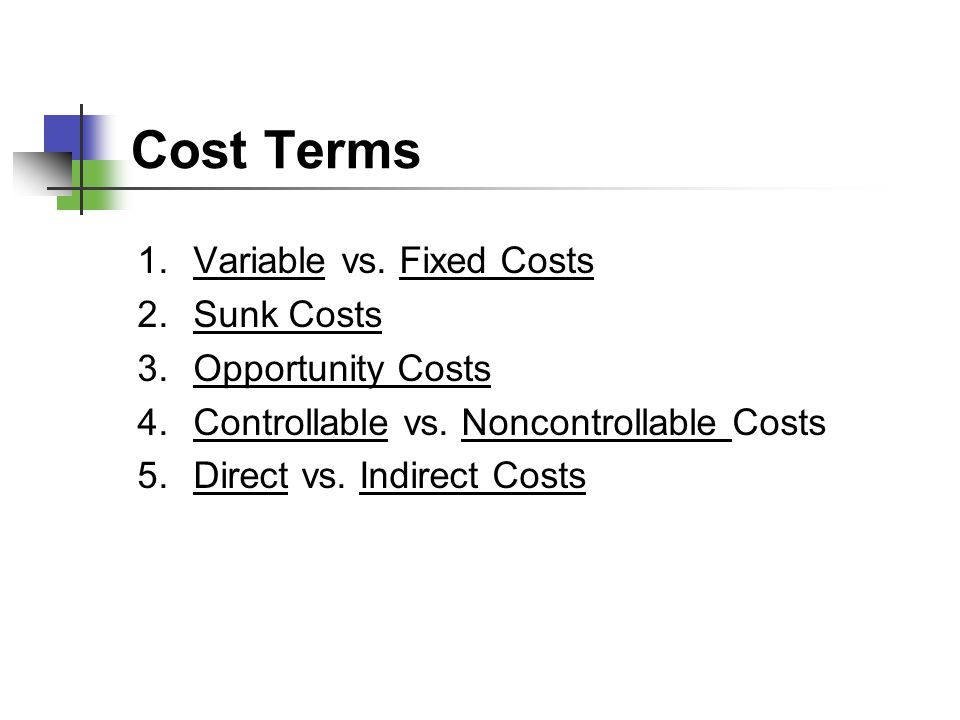 Cost Terms Variable vs. Fixed Costs Sunk Costs Opportunity Costs