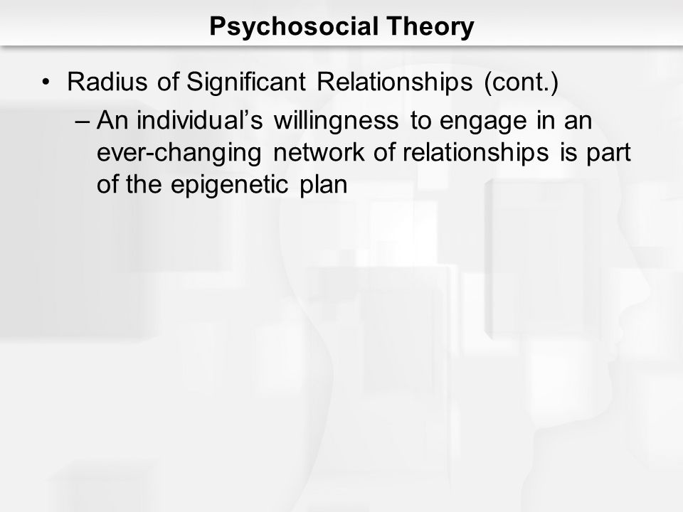 Psychosocial Theory Radius of Significant Relationships (cont.)