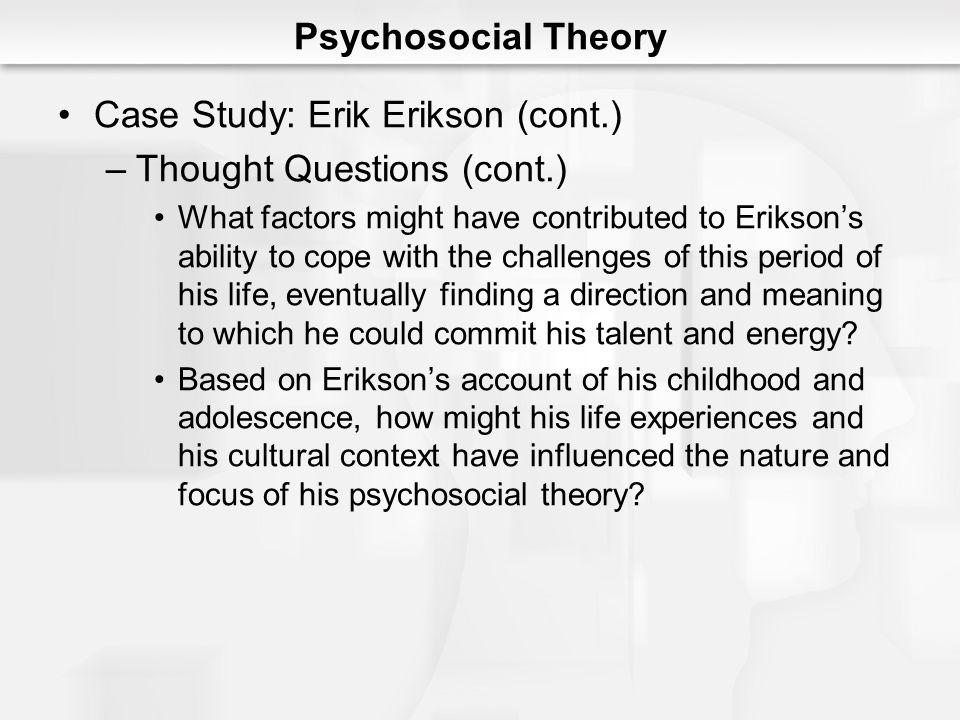 Case Study: Erik Erikson (cont.) Thought Questions (cont.)