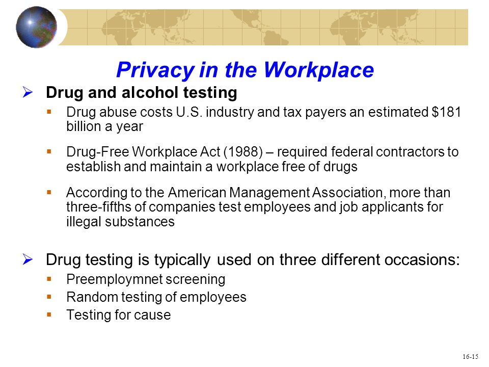 employee privacy to drug testing The new health insurance portability and accountability act rule on privacy scheduled to go into effect on april 14 may reach as far as the disclosure of information about workplace drug testing and substance abuse management.