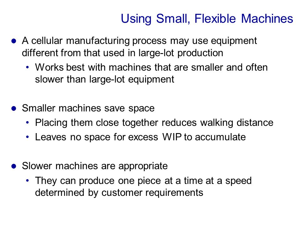 Using Small, Flexible Machines