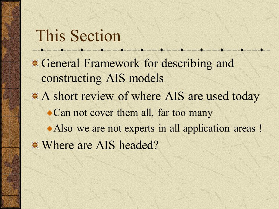 This Section General Framework for describing and constructing AIS models. A short review of where AIS are used today.