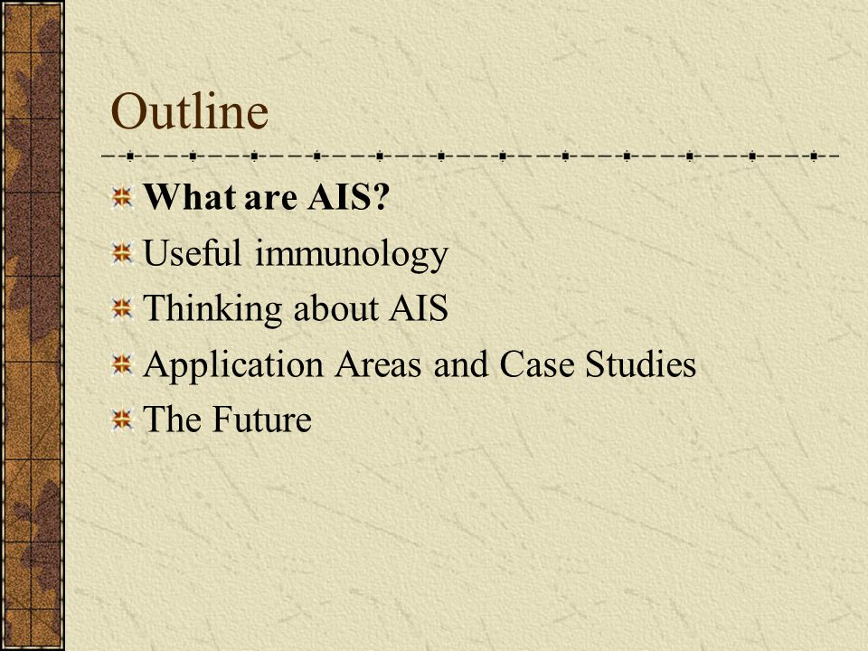 Outline What are AIS Useful immunology Thinking about AIS