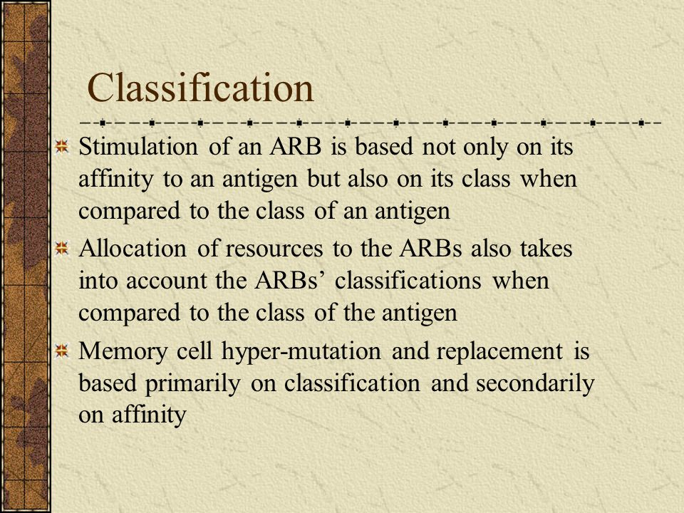 Classification Stimulation of an ARB is based not only on its affinity to an antigen but also on its class when compared to the class of an antigen.