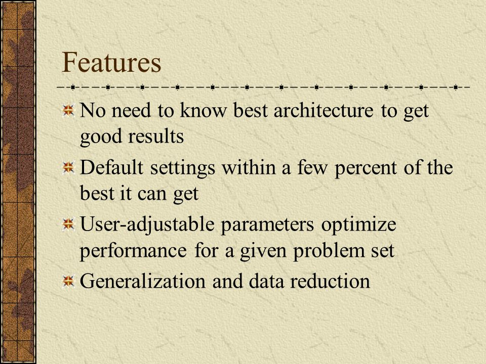 Features No need to know best architecture to get good results