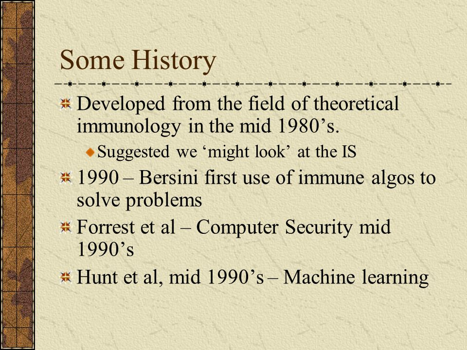 Some History Developed from the field of theoretical immunology in the mid 1980's. Suggested we 'might look' at the IS.