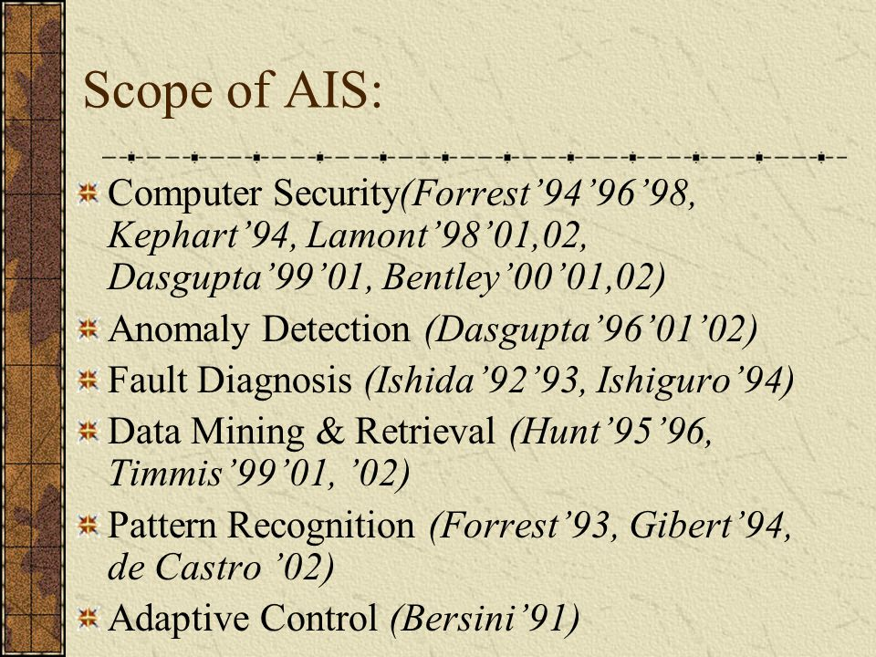 Scope of AIS: Computer Security(Forrest'94'96'98, Kephart'94, Lamont'98'01,02, Dasgupta'99'01, Bentley'00'01,02)