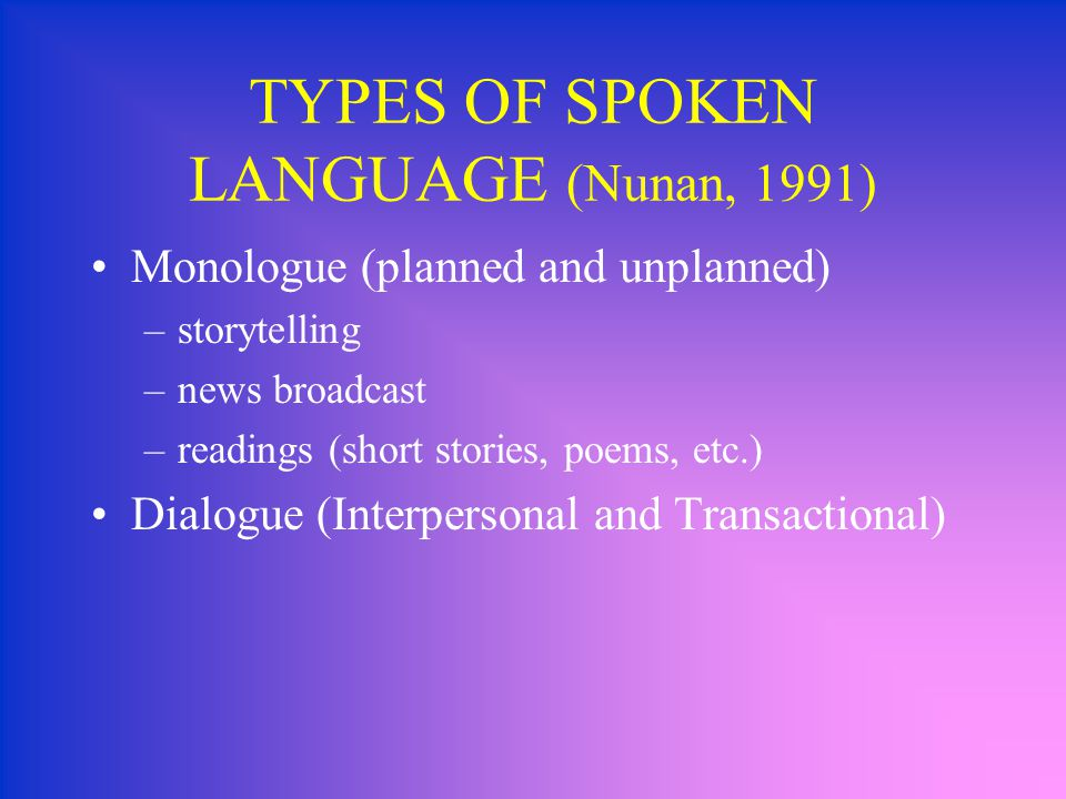 TYPES OF SPOKEN LANGUAGE (Nunan, 1991)