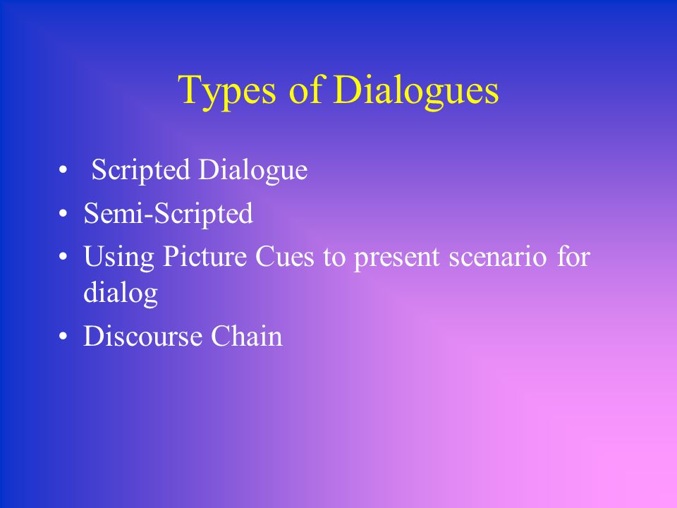 Types of Dialogues Scripted Dialogue Semi-Scripted
