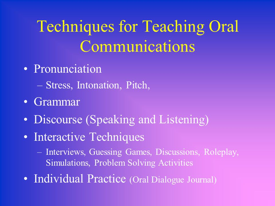 Techniques for Teaching Oral Communications