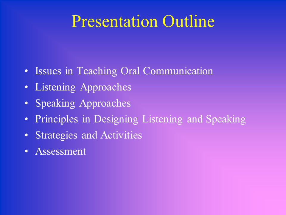 Presentation Outline Issues in Teaching Oral Communication