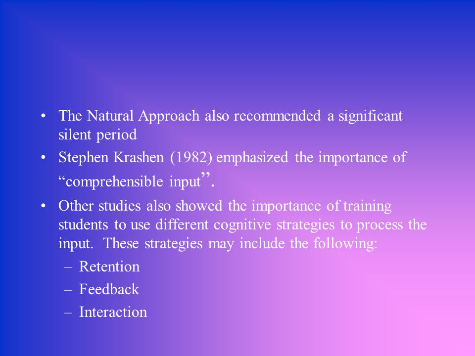 The Natural Approach also recommended a significant silent period