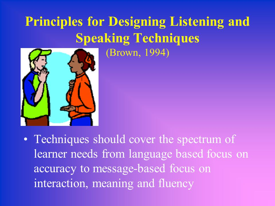 Principles for Designing Listening and Speaking Techniques (Brown, 1994)