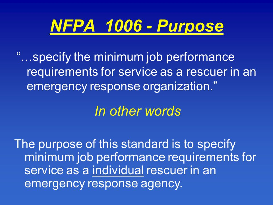 nfpa 1006 The 2017 edition nfpa 1006: standard for technical rescue personnel professional qualifications updates the minimum job performance requirements to ensure that fire service and other emergency response personnel who perform such operations have the skills to work safely and effectively.