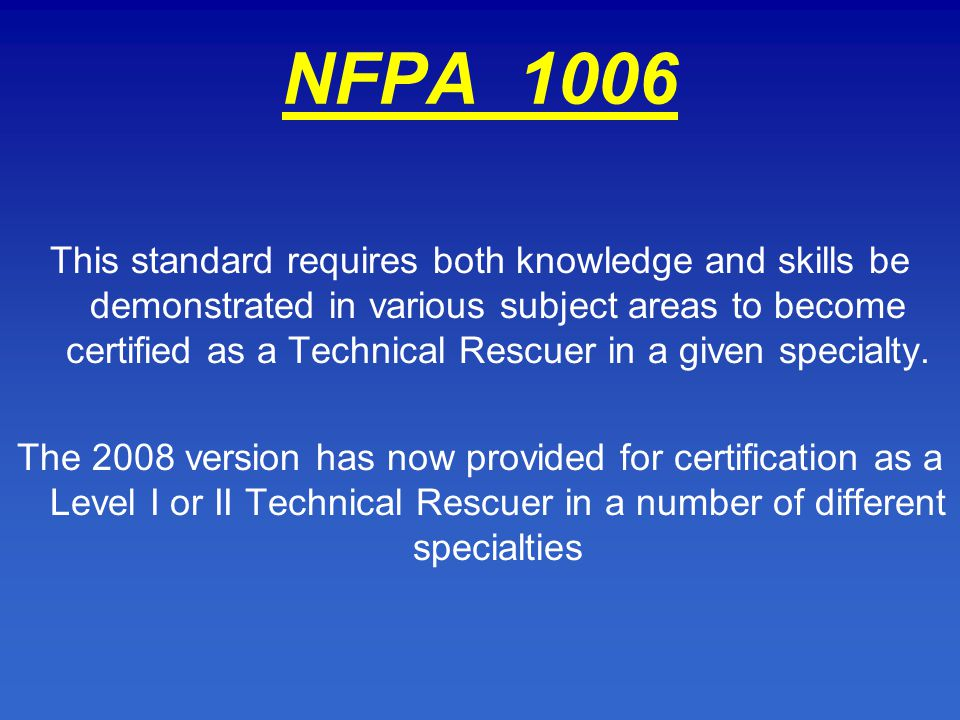 nfpa 1006 11 scope this standard establishes the minimum job performance requirements (jprs) necessary for fire service and other emergency response personnel who perform technical rescue operations a11 the committee believes that this document specifies the minimum standards for technical rescuers the committee recognizes that emergency services organizations might have to invest considerable.