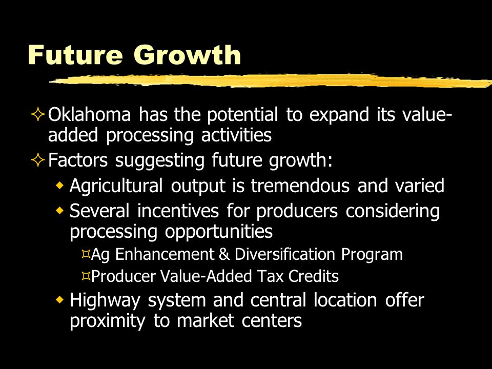 Future Growth Oklahoma has the potential to expand its value-added processing activities. Factors suggesting future growth: