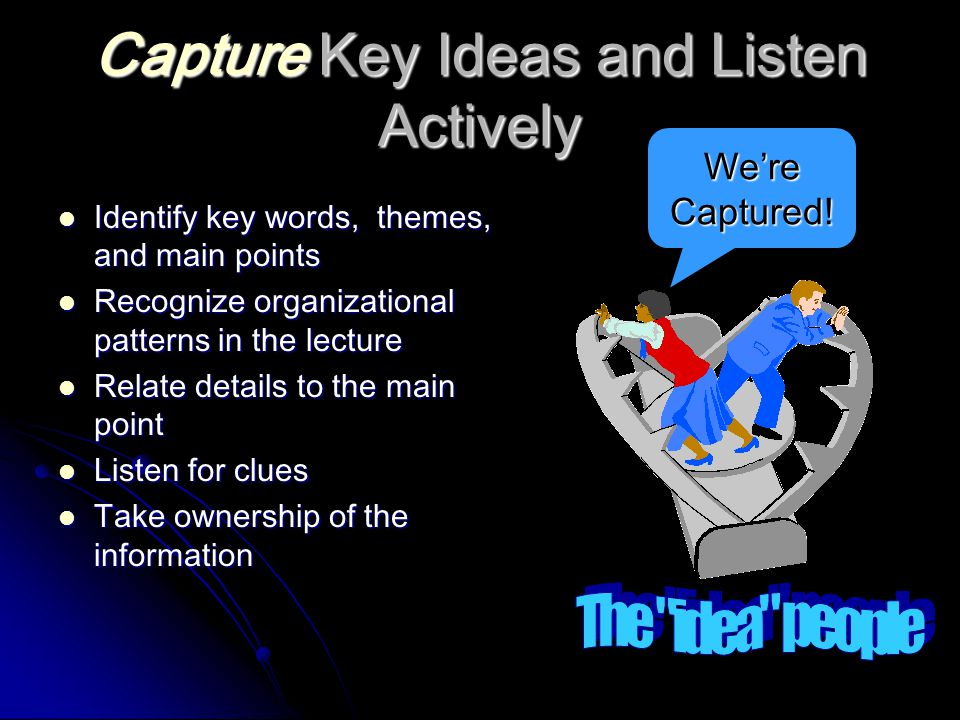 Capture Key Ideas and Listen Actively