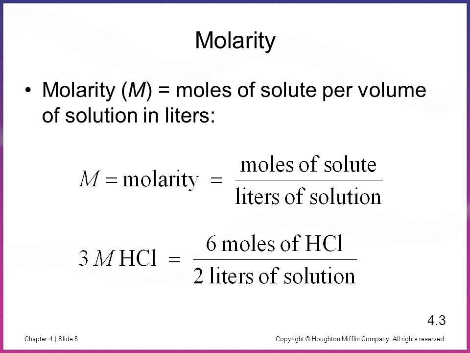 Molarity Molarity (M) = moles of solute per volume of solution in liters: 4.3.