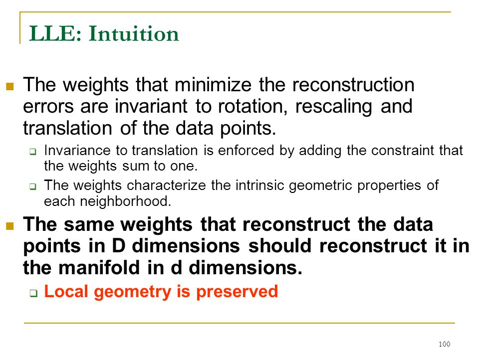 LLE: Intuition The weights that minimize the reconstruction errors are invariant to rotation, rescaling and translation of the data points.