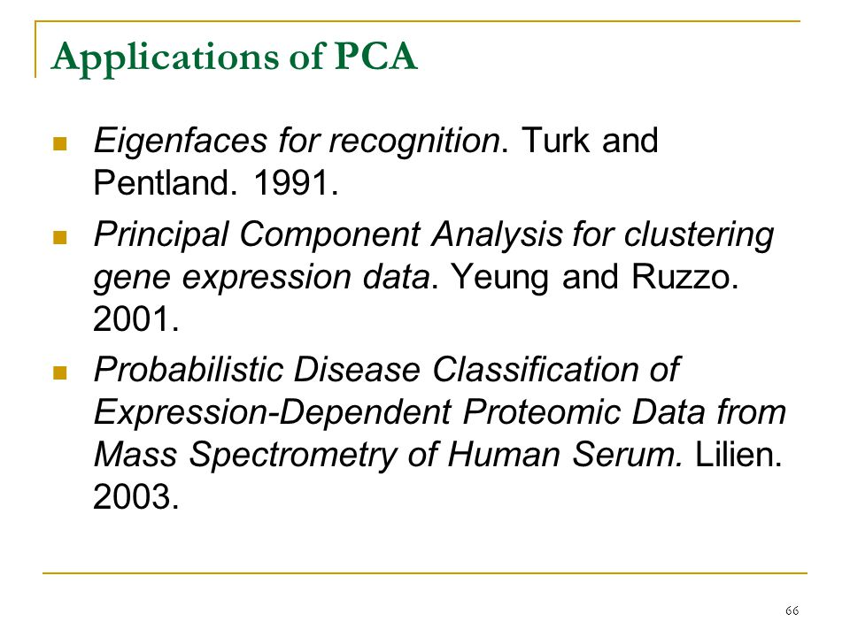 Applications of PCA Eigenfaces for recognition. Turk and Pentland. 1991.